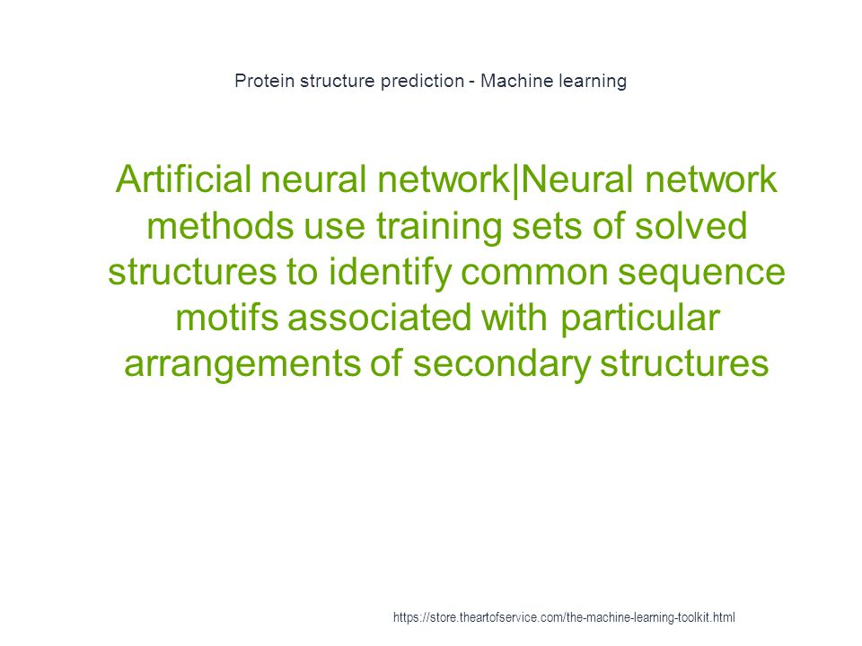 Protein structure prediction - Machine learning 1 Artificial neural network|Neural network methods use training sets of solved structures to identify