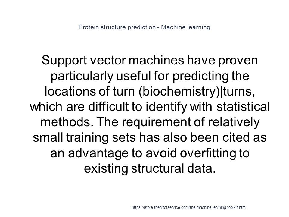 Protein structure prediction - Machine learning 1 Support vector machines have proven particularly useful for predicting the locations of turn (bioche