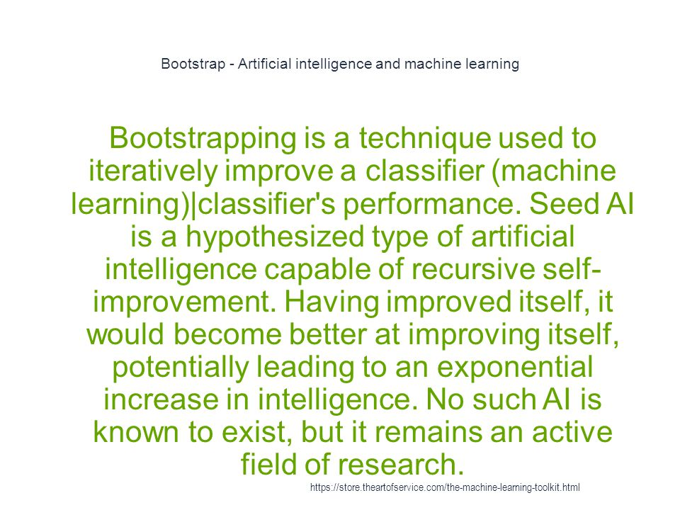 Bootstrap - Artificial intelligence and machine learning 1 Bootstrapping is a technique used to iteratively improve a classifier (machine learning)|cl