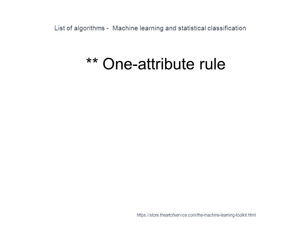 List of algorithms - Machine learning and statistical classification 1 ** One-attribute rule https://store.theartofservice.com/the-machine-learning-to