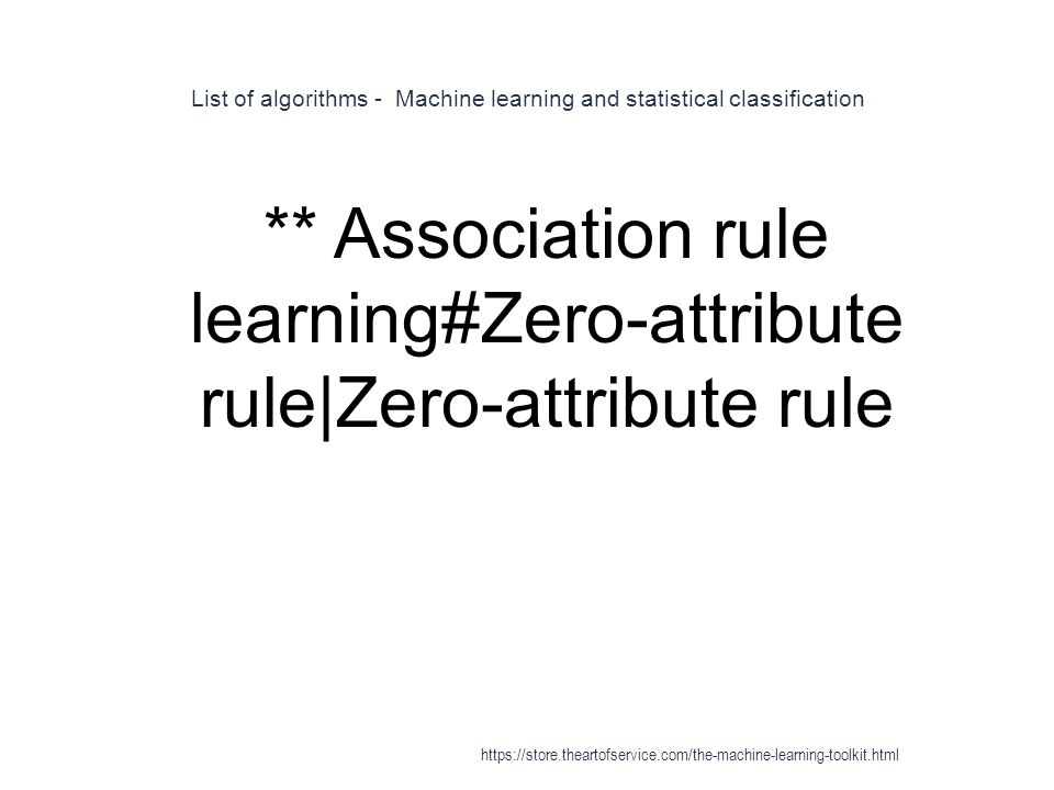 List of algorithms - Machine learning and statistical classification 1 ** Association rule learning#Zero-attribute rule|Zero-attribute rule https://st