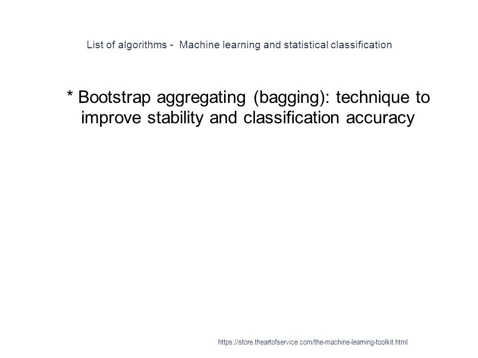 List of algorithms - Machine learning and statistical classification 1 * Bootstrap aggregating (bagging): technique to improve stability and classific