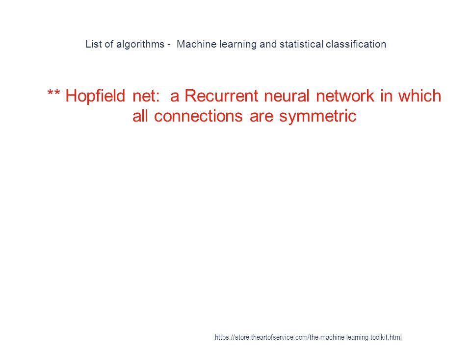 List of algorithms - Machine learning and statistical classification 1 ** Hopfield net: a Recurrent neural network in which all connections are symmet