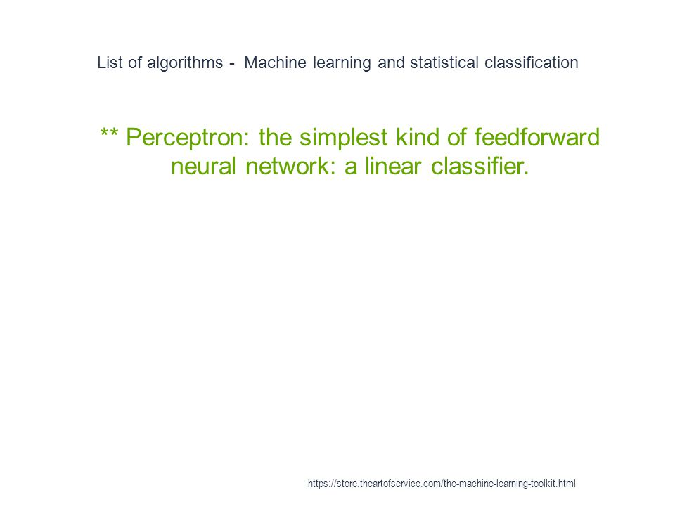 List of algorithms - Machine learning and statistical classification 1 ** Perceptron: the simplest kind of feedforward neural network: a linear classi