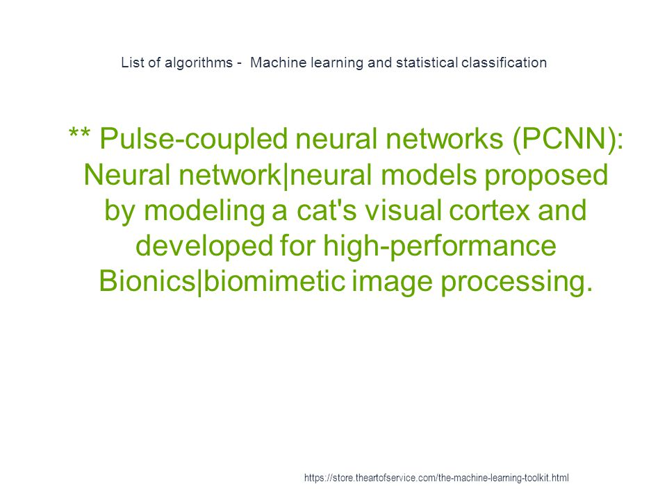 List of algorithms - Machine learning and statistical classification 1 ** Pulse-coupled neural networks (PCNN): Neural network|neural models proposed