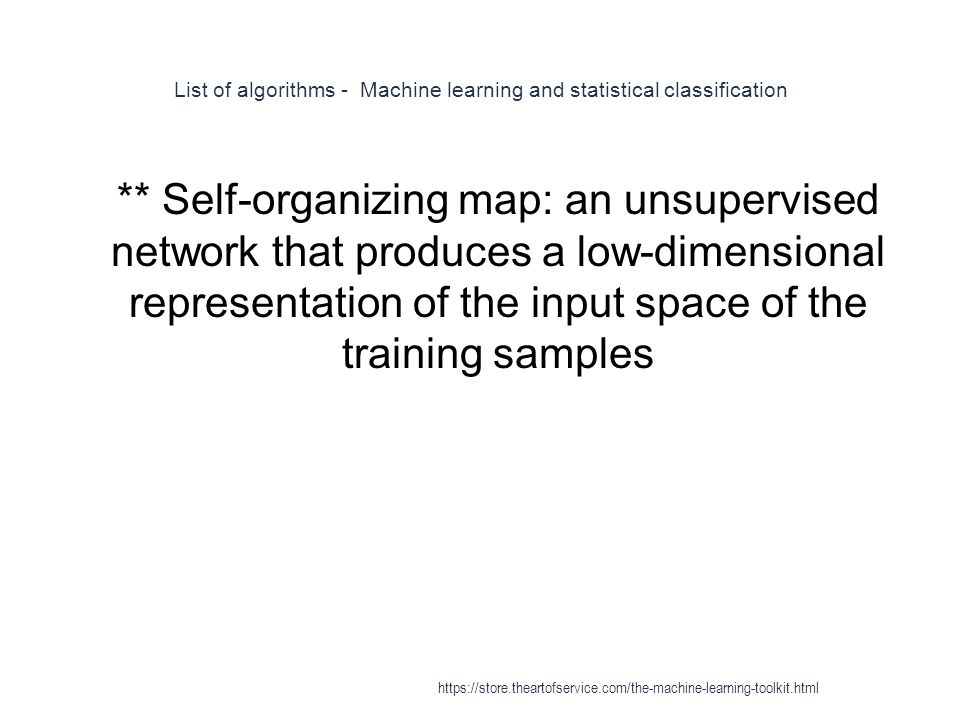 List of algorithms - Machine learning and statistical classification 1 ** Self-organizing map: an unsupervised network that produces a low-dimensional