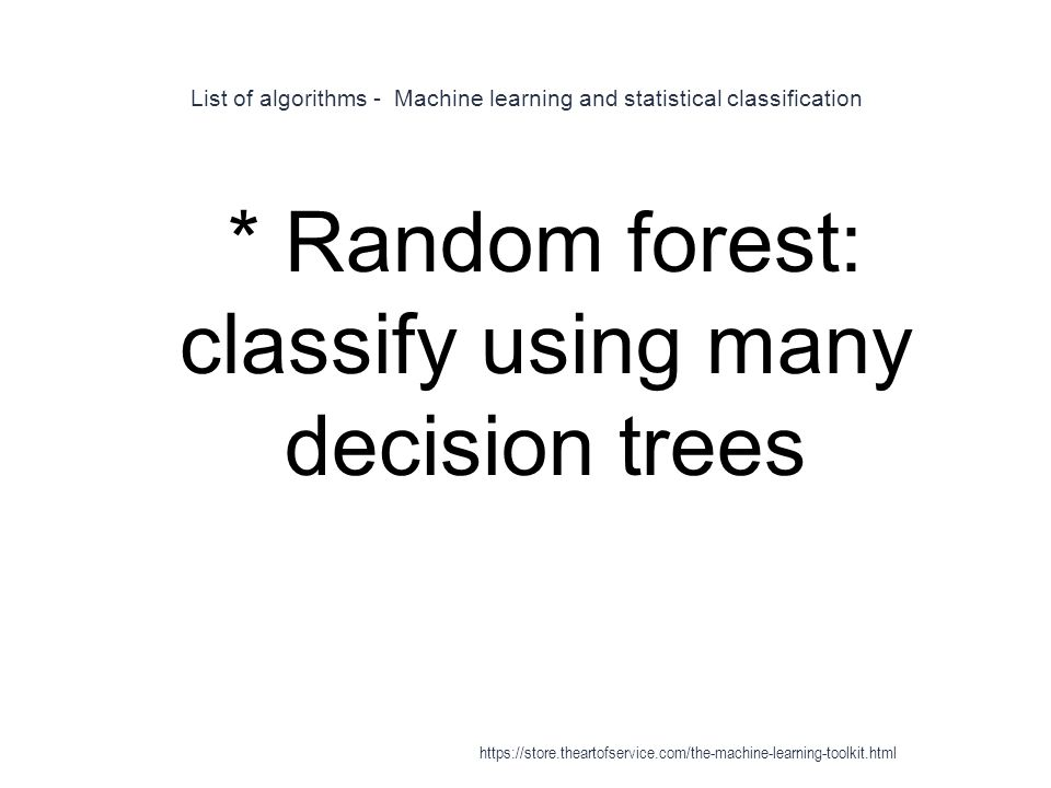 List of algorithms - Machine learning and statistical classification 1 * Random forest: classify using many decision trees https://store.theartofservi