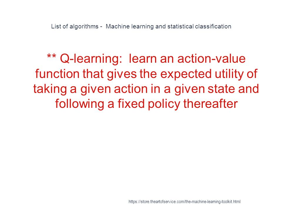 List of algorithms - Machine learning and statistical classification 1 ** Q-learning: learn an action-value function that gives the expected utility o