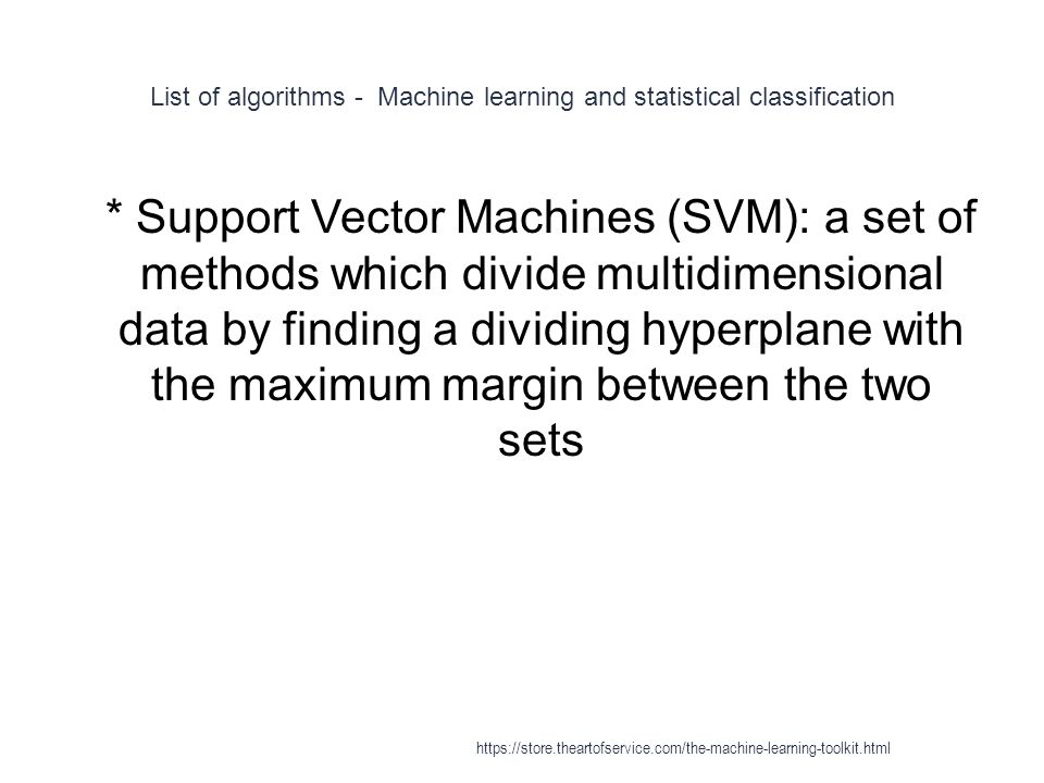 List of algorithms - Machine learning and statistical classification 1 * Support Vector Machines (SVM): a set of methods which divide multidimensional