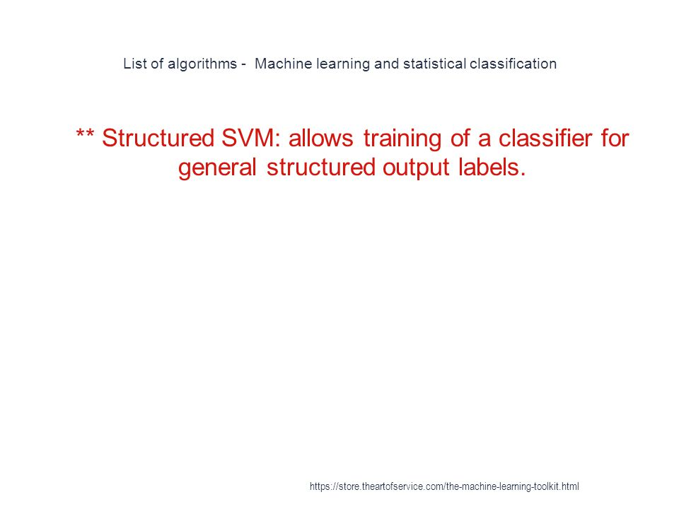 List of algorithms - Machine learning and statistical classification 1 ** Structured SVM: allows training of a classifier for general structured outpu