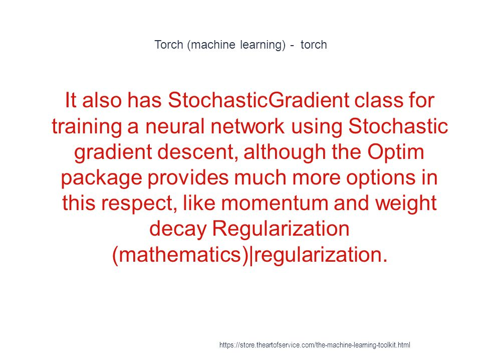 Torch (machine learning) - torch 1 It also has StochasticGradient class for training a neural network using Stochastic gradient descent, although the