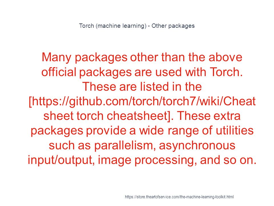 Torch (machine learning) - Other packages 1 Many packages other than the above official packages are used with Torch. These are listed in the [https:/