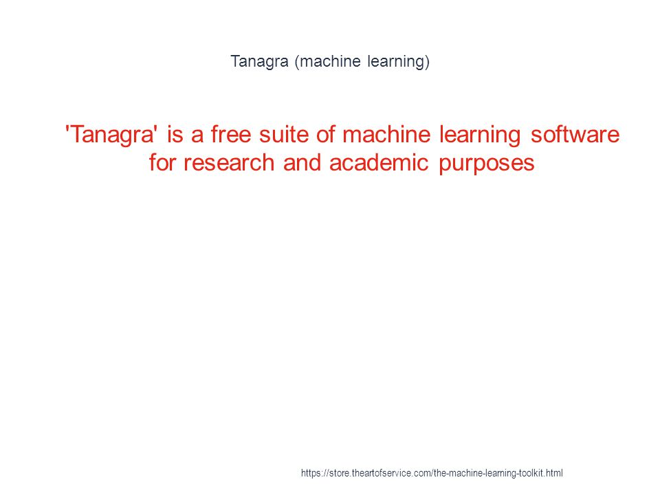 Tanagra (machine learning) 1 'Tanagra' is a free suite of machine learning software for research and academic purposes https://store.theartofservice.c