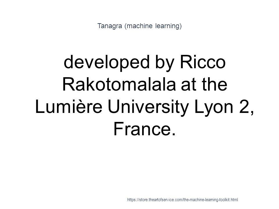 Tanagra (machine learning) 1 developed by Ricco Rakotomalala at the Lumière University Lyon 2, France. https://store.theartofservice.com/the-machine-l