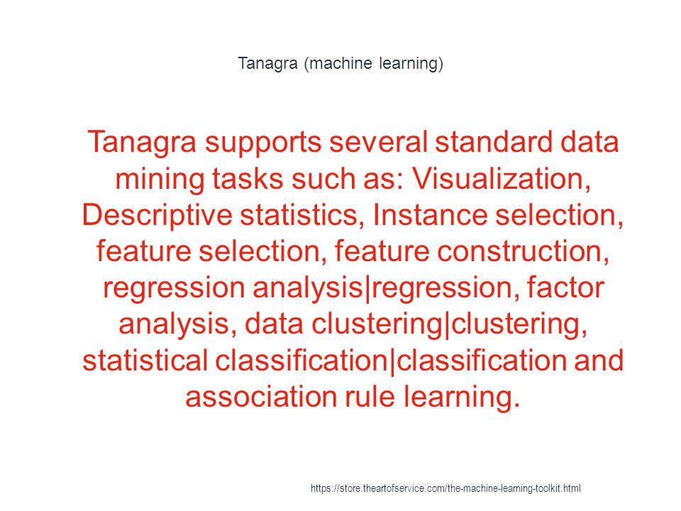 Tanagra (machine learning) 1 Tanagra supports several standard data mining tasks such as: Visualization, Descriptive statistics, Instance selection, f