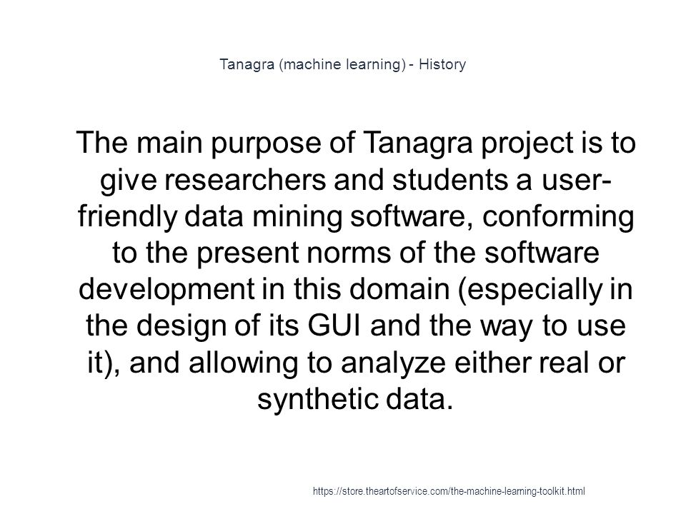Tanagra (machine learning) - History 1 The main purpose of Tanagra project is to give researchers and students a user- friendly data mining software,
