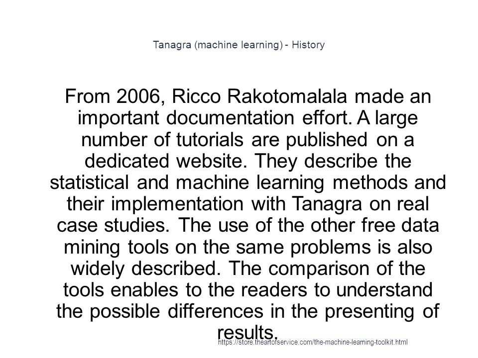 Tanagra (machine learning) - History 1 From 2006, Ricco Rakotomalala made an important documentation effort. A large number of tutorials are published