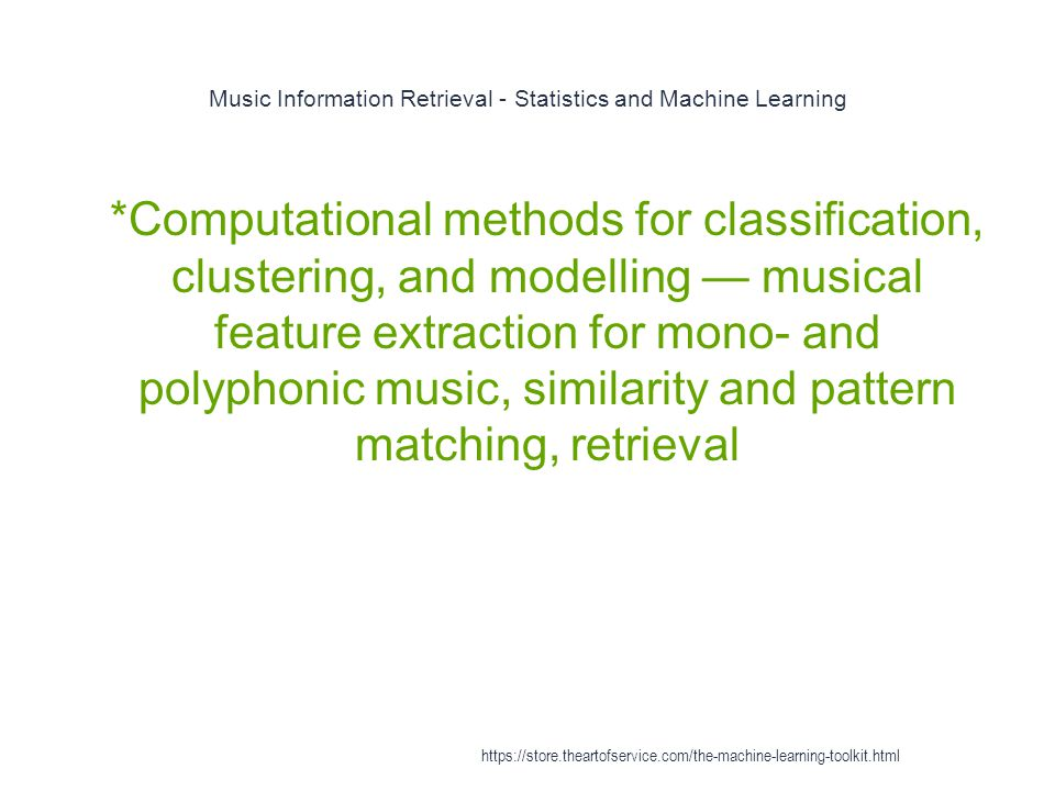Music Information Retrieval - Statistics and Machine Learning 1 *Computational methods for classification, clustering, and modelling — musical feature
