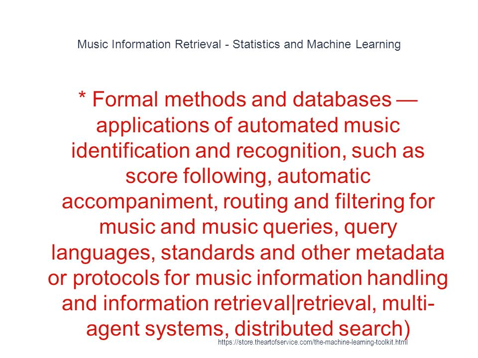 Music Information Retrieval - Statistics and Machine Learning 1 * Formal methods and databases — applications of automated music identification and re