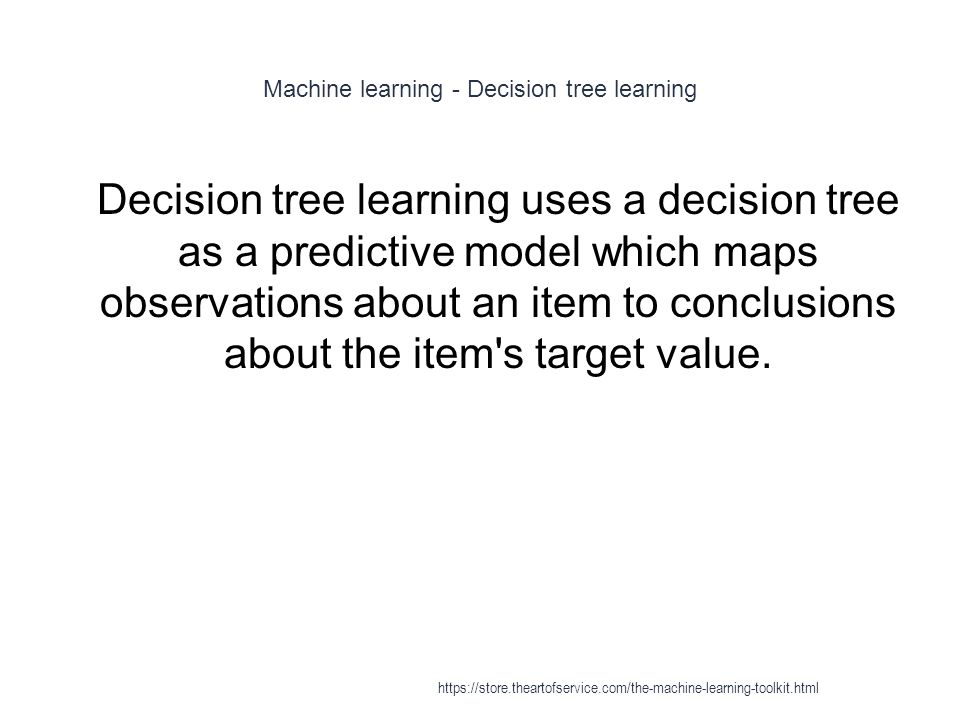 Machine learning - Decision tree learning 1 Decision tree learning uses a decision tree as a predictive model which maps observations about an item to