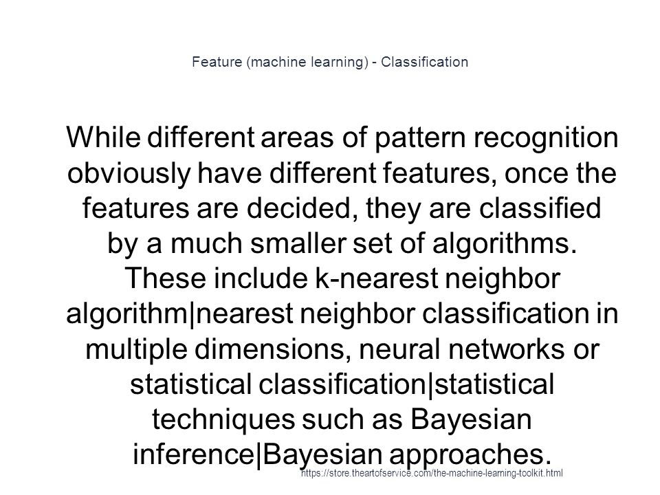 Feature (machine learning) - Classification 1 While different areas of pattern recognition obviously have different features, once the features are de