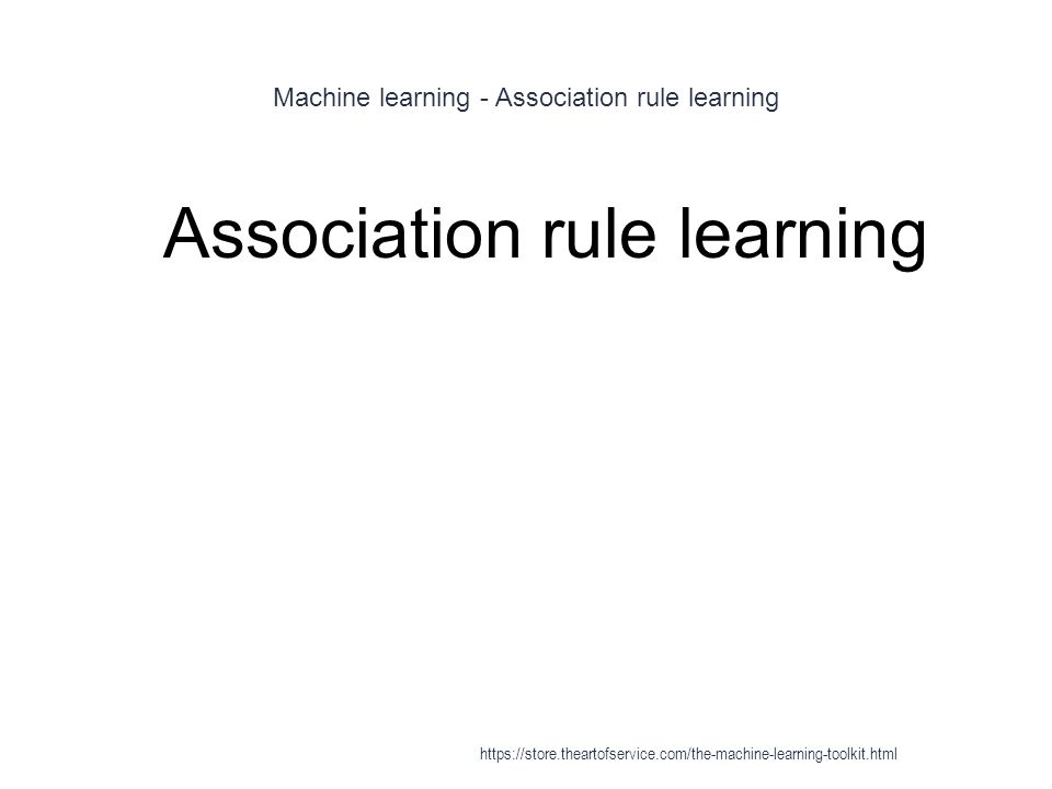 Machine learning - Association rule learning 1 Association rule learning https://store.theartofservice.com/the-machine-learning-toolkit.html