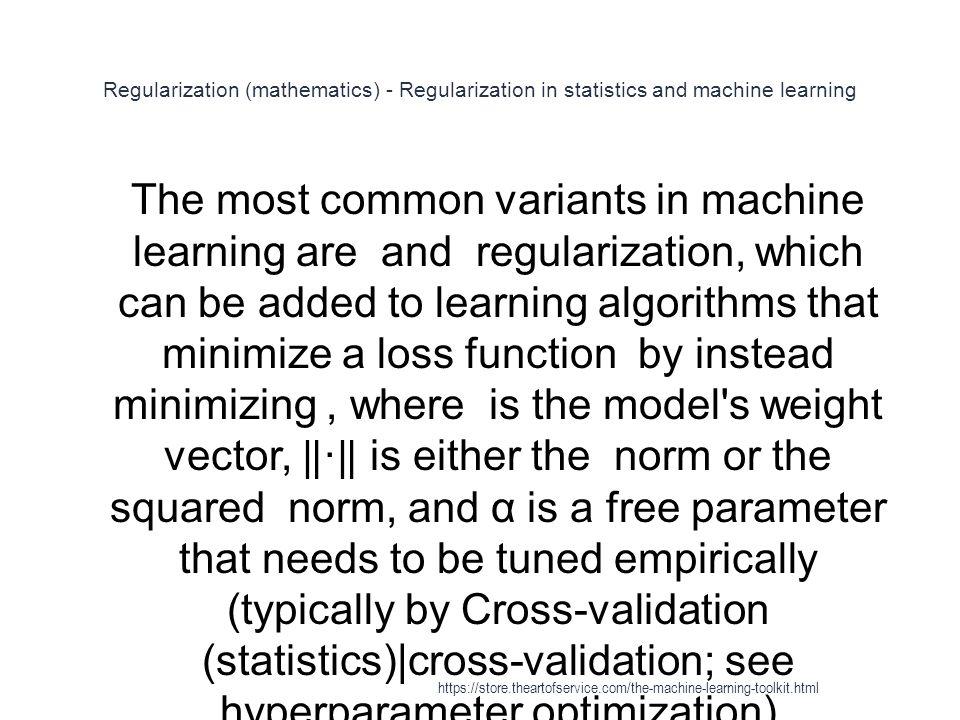 Regularization (mathematics) - Regularization in statistics and machine learning 1 The most common variants in machine learning are and regularization