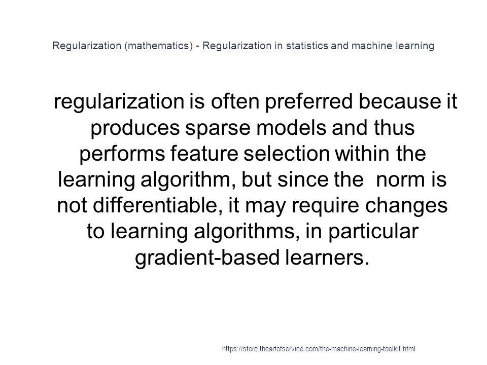 Regularization (mathematics) - Regularization in statistics and machine learning 1 regularization is often preferred because it produces sparse models