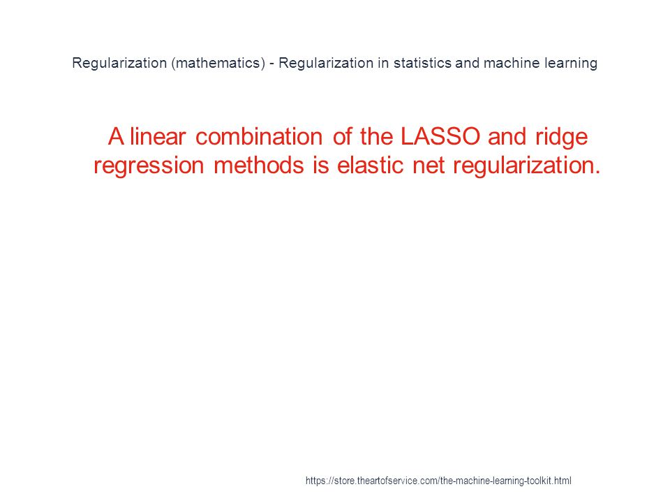 Regularization (mathematics) - Regularization in statistics and machine learning 1 A linear combination of the LASSO and ridge regression methods is e