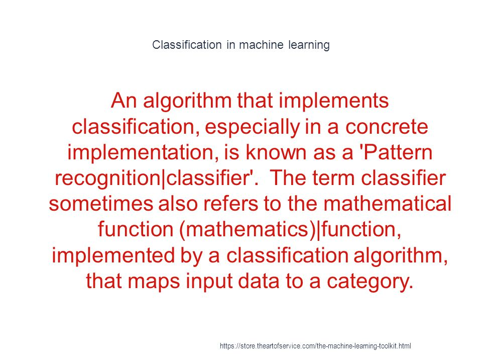 Classification in machine learning 1 An algorithm that implements classification, especially in a concrete implementation, is known as a 'Pattern reco