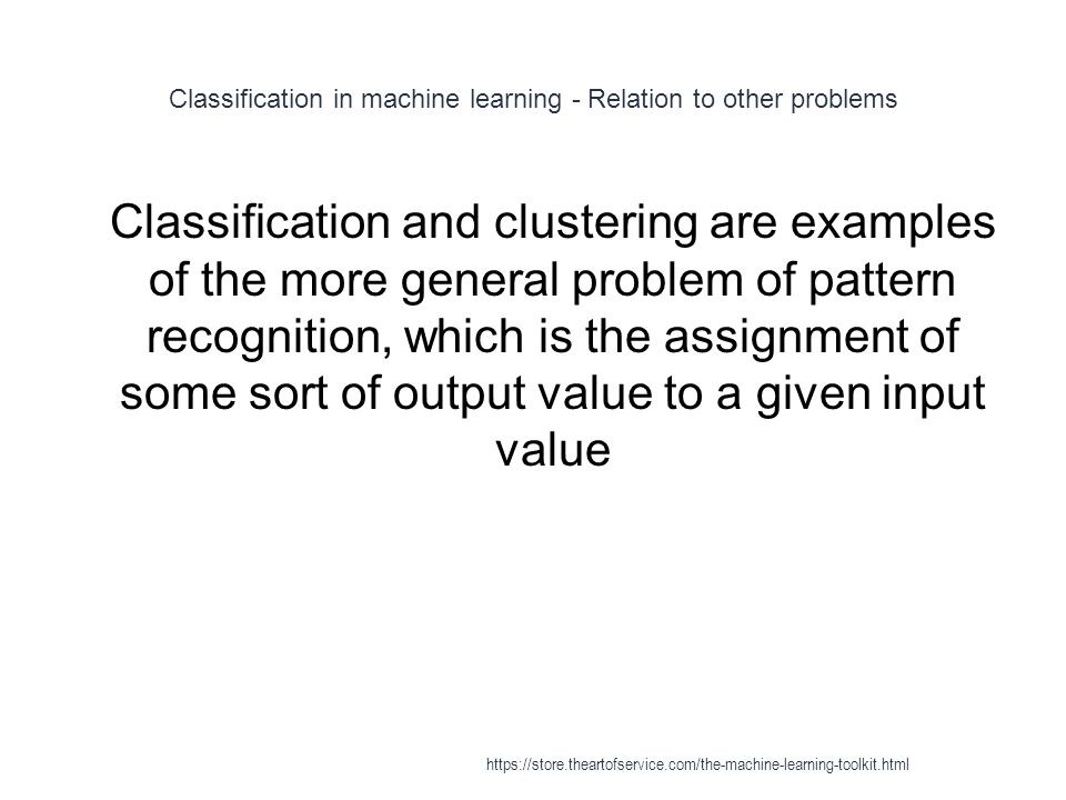 Classification in machine learning - Relation to other problems 1 Classification and clustering are examples of the more general problem of pattern re