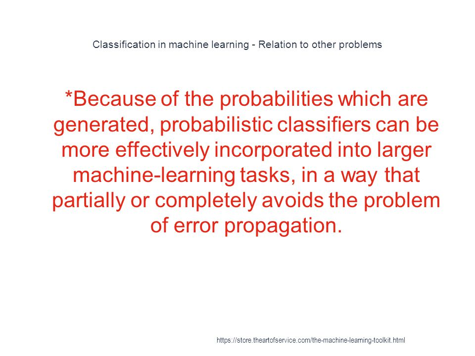 Classification in machine learning - Relation to other problems 1 *Because of the probabilities which are generated, probabilistic classifiers can be