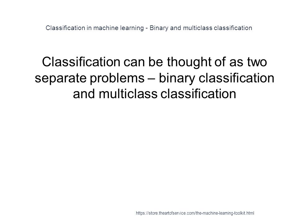 Classification in machine learning - Binary and multiclass classification 1 Classification can be thought of as two separate problems – binary classif