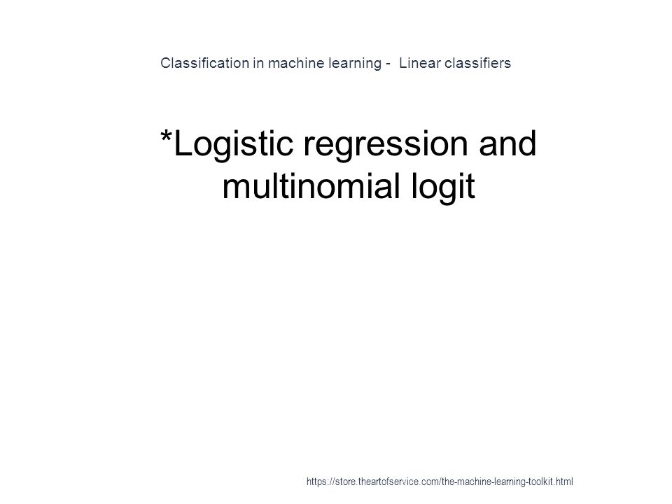 Classification in machine learning - Linear classifiers 1 *Logistic regression and multinomial logit https://store.theartofservice.com/the-machine-lea