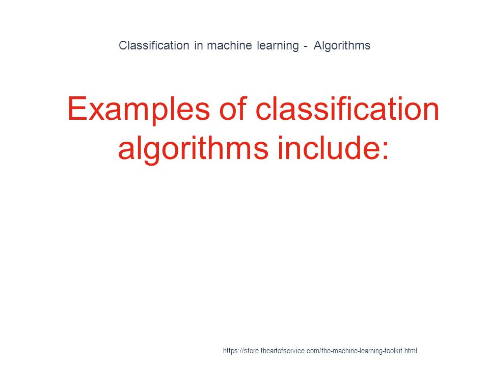 Classification in machine learning - Algorithms 1 Examples of classification algorithms include: https://store.theartofservice.com/the-machine-learnin