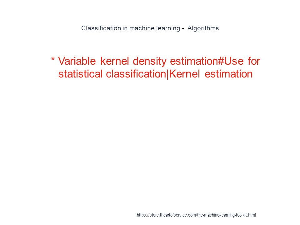 Classification in machine learning - Algorithms 1 * Variable kernel density estimation#Use for statistical classification|Kernel estimation https://st