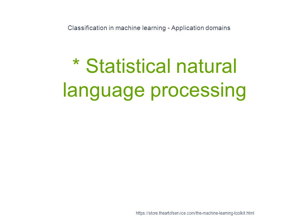 Classification in machine learning - Application domains 1 * Statistical natural language processing https://store.theartofservice.com/the-machine-lea