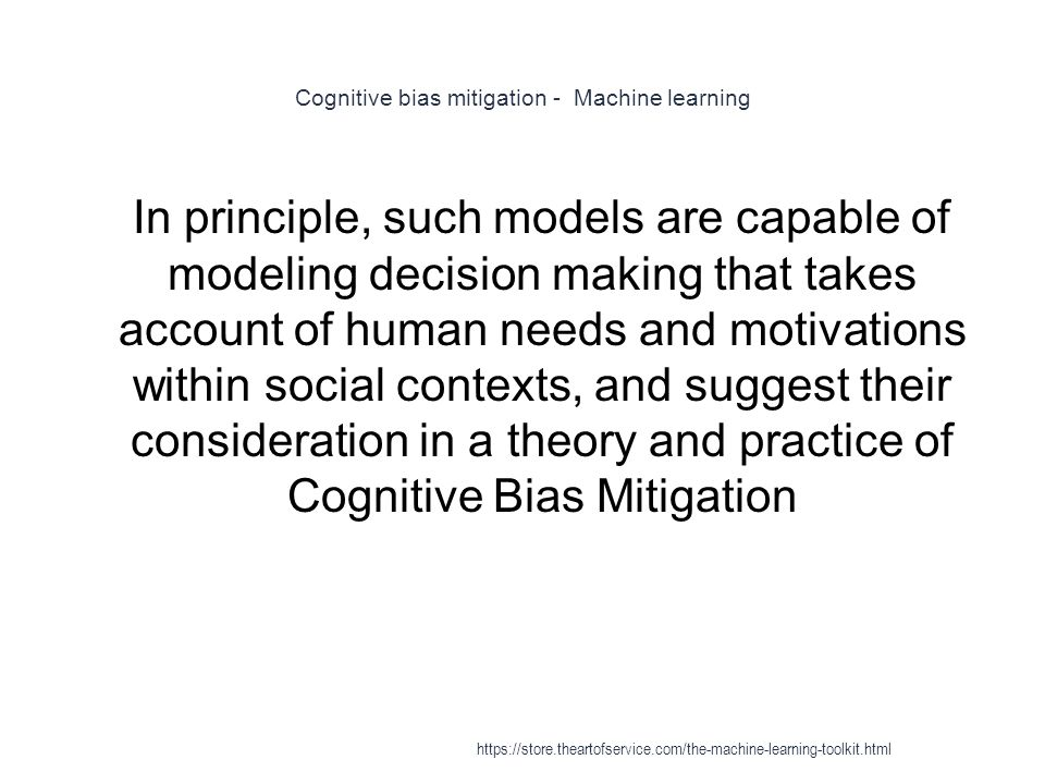 Cognitive bias mitigation - Machine learning 1 In principle, such models are capable of modeling decision making that takes account of human needs and