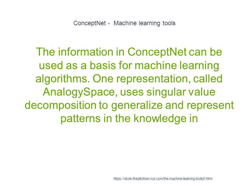 ConceptNet - Machine learning tools 1 The information in ConceptNet can be used as a basis for machine learning algorithms. One representation, called