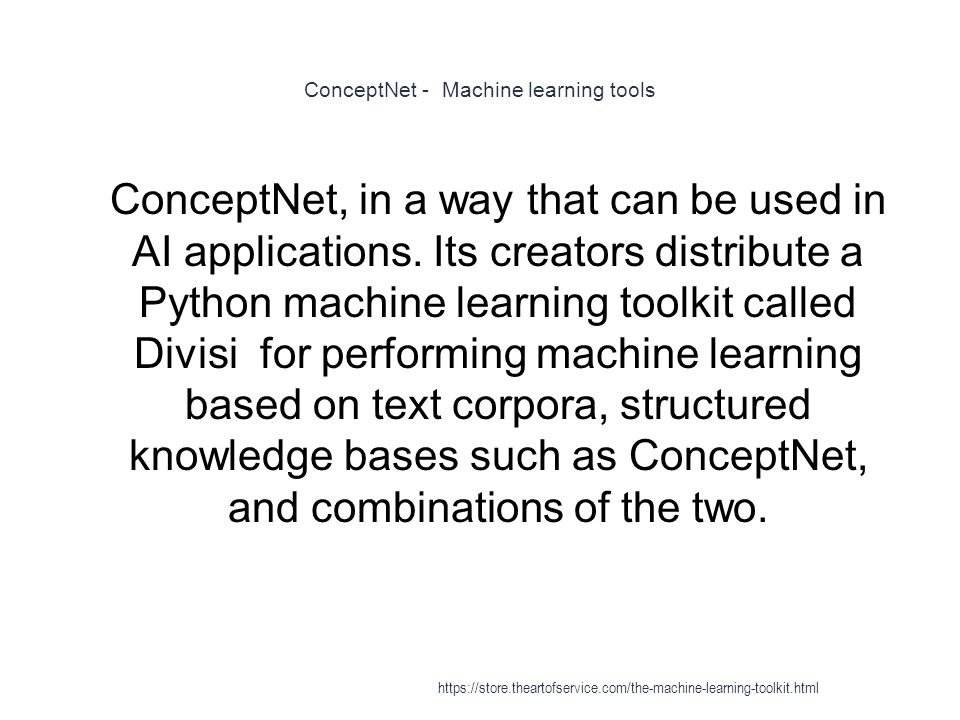ConceptNet - Machine learning tools 1 ConceptNet, in a way that can be used in AI applications. Its creators distribute a Python machine learning tool
