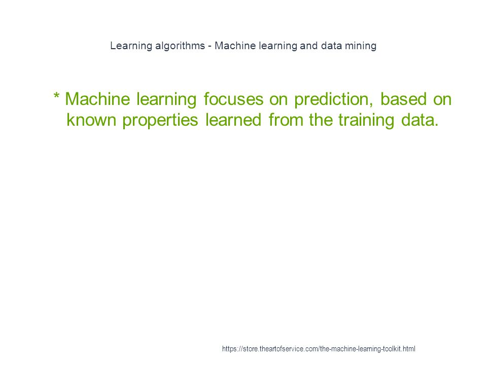 Learning algorithms - Machine learning and data mining 1 * Machine learning focuses on prediction, based on known properties learned from the training