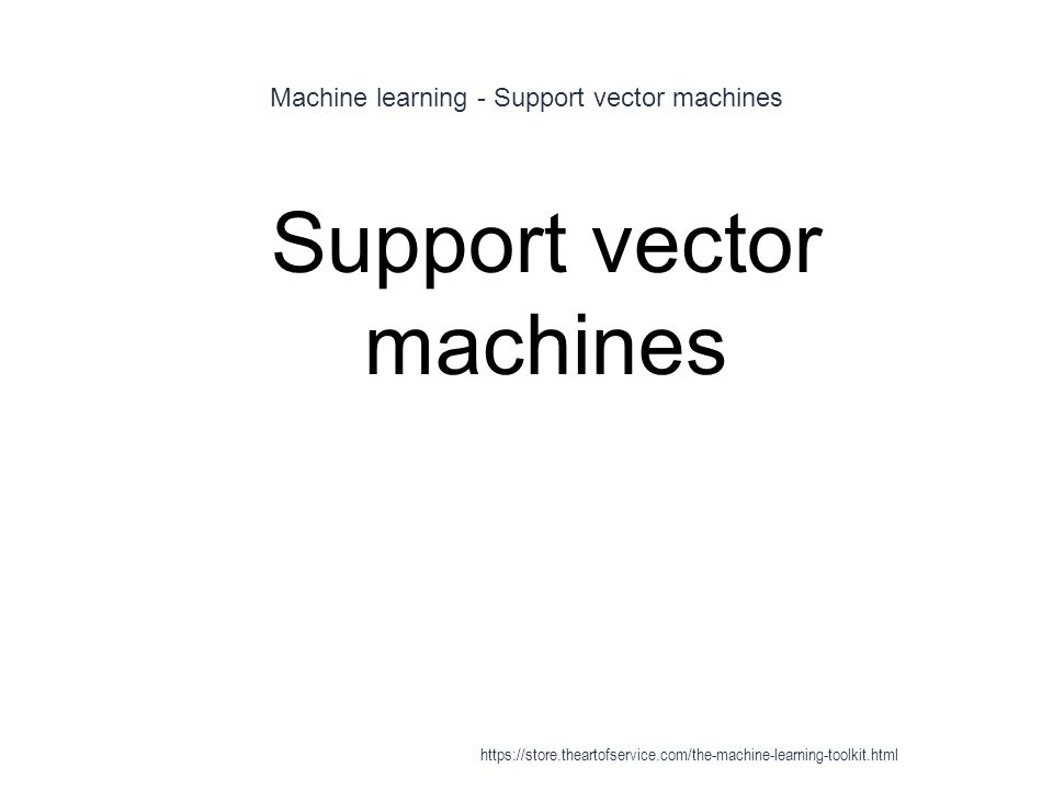 Machine learning - Support vector machines 1 Support vector machines https://store.theartofservice.com/the-machine-learning-toolkit.html