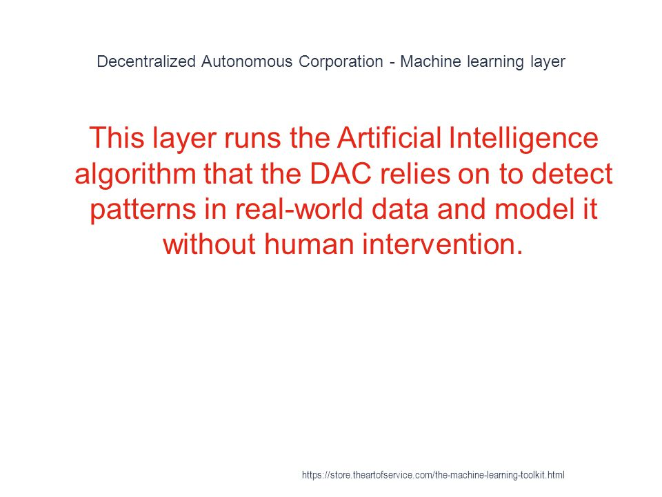 Decentralized Autonomous Corporation - Machine learning layer 1 This layer runs the Artificial Intelligence algorithm that the DAC relies on to detect
