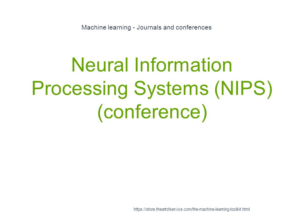Machine learning - Journals and conferences 1 Neural Information Processing Systems (NIPS) (conference) https://store.theartofservice.com/the-machine-