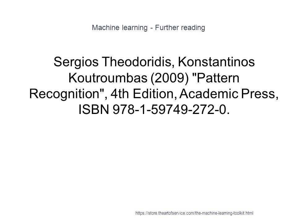 Machine learning - Further reading 1 Sergios Theodoridis, Konstantinos Koutroumbas (2009)