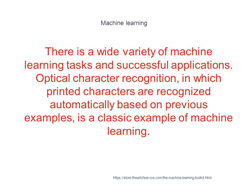 Classification in machine learning - Application domains 1 * Document classification https://store.theartofservice.com/the-machine-learning-toolkit.html
