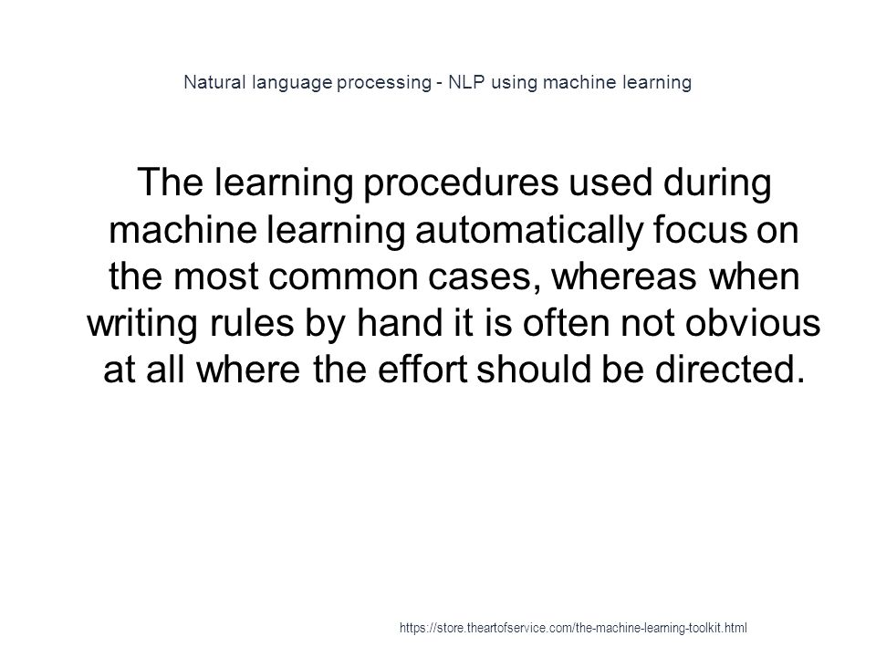 Natural language processing - NLP using machine learning 1 The learning procedures used during machine learning automatically focus on the most common