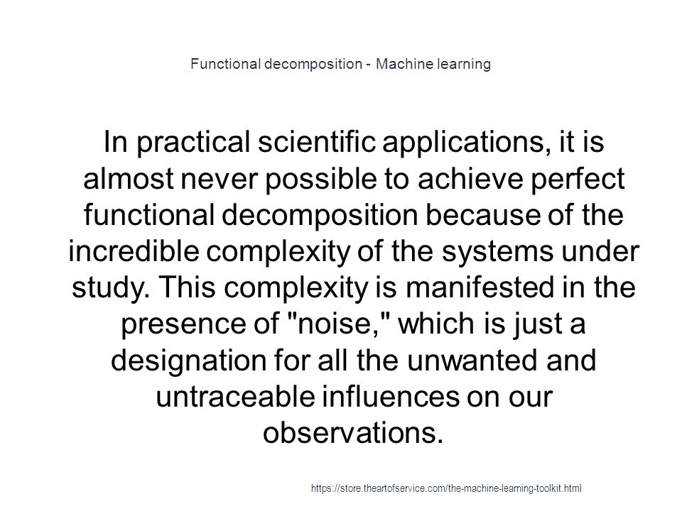 Functional decomposition - Machine learning 1 In practical scientific applications, it is almost never possible to achieve perfect functional decompos