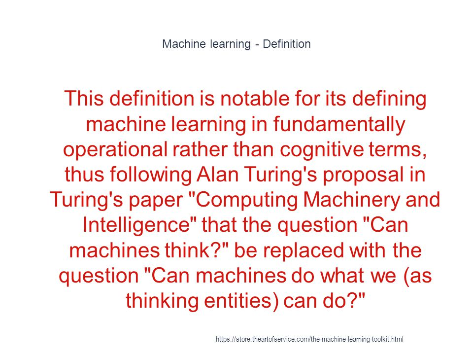 Machine learning - Definition 1 This definition is notable for its defining machine learning in fundamentally operational rather than cognitive terms,