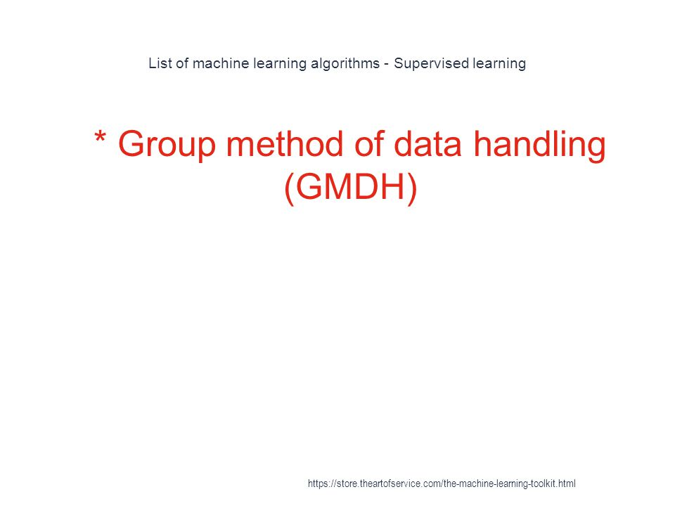 List of machine learning algorithms - Supervised learning 1 * Group method of data handling (GMDH) https://store.theartofservice.com/the-machine-learn